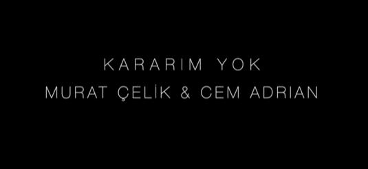 Murat Celik Cem Adrian Kararim Yok